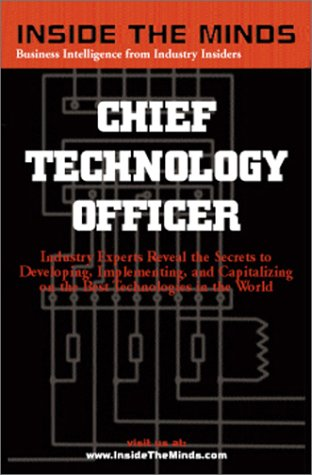 Inside the Minds :  Chief Technology Officers - Industry Experts Reveal the Secrets to Developing, Implementing, and Capitalizing on the Best Technologies in the - Andrew Ford Michael