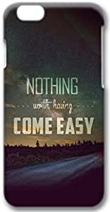 Nothing Worth Having Comes Easy iPhone 6 plus Case, 3D Handmade Skin Case Cover for iPhone 6 plus 5.5 inch Screen