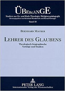Lehrer Des Glaubens: Theologisch-Biographische Vortraege Und Studien (Uebergaenge. Studien Zur Evangelischen Und Katholischen Theo)