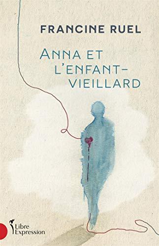 Anna et l'enfant-vieillard (French Edition)