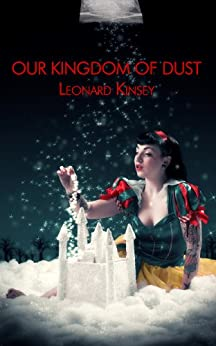 Our Kingdom of Dust by [Kinsey, Leonard]