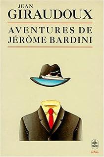 Les aventures de Jérôme Bardini par Giraudoux