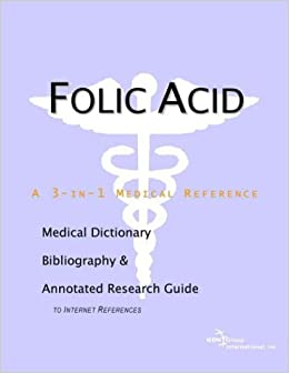 Folic Acid - A Medical Dictionary, Bibliography, and Annotated Research Guide to Internet References