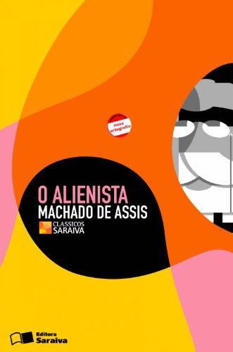O Alienista - Coleção Clássicos Saraiva. Conforme Nova Ortografia