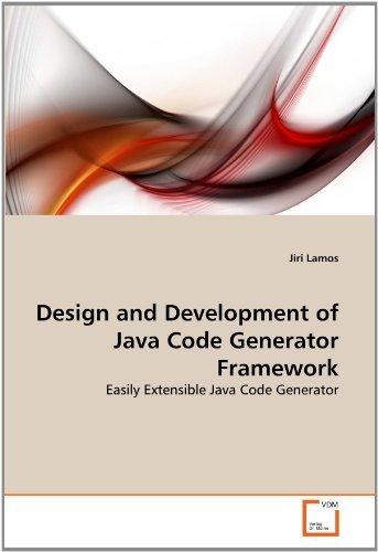 Design and Development of Java Code Generator Framework: Easily Extensible Java Code Generator by Lamos, Jiri (2011) Paperback (Java Code Generator)