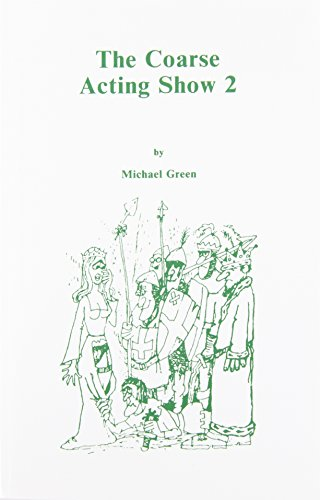 The Coarse Acting Show 2: Further Plays for Coarse Actors (Acting - Coarse Michael