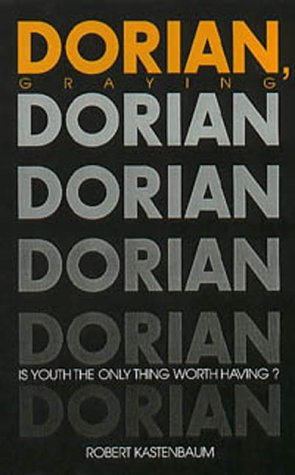 Dorian Graying: Is Youth the Only Thing Worth Having? (Society and Aging Series)
