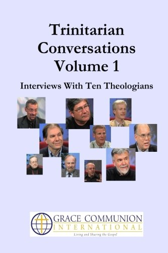 Trinitarian Conversations: Interviews With Ten Theologians (You're Included) (Volume 1)