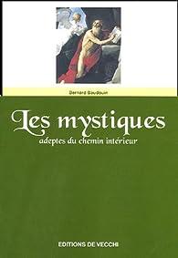 Les mystiques : Adeptes du chemin intérieur par Bernard Baudouin