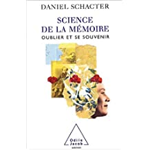 SCIENCE DE LA MÉMOIRE : OUBLIER ET SE SOUVENIR