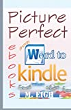 Picture Perfect eBooks: from Word to Kindle by