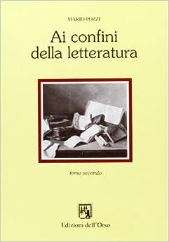 Ai confini della letteratura: Aspetti e momenti di storia della letteratura italiana (Contributi e proposte)