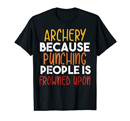 Archery Because Punching People Is Frowned Upon Shirt Archer