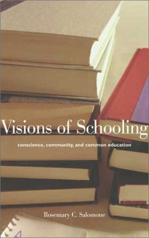 Visions of Schooling: Conscience, Community, and Common Education by Professor Rosemary C. Salomone (2002-09-01)