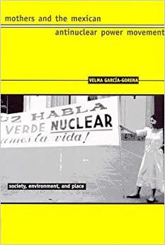 Book Mothers and the Mexican Antinuclear Power Movement (Society, Environment, and Place) by Velma Garc??a-Gorena (1999-01-01)