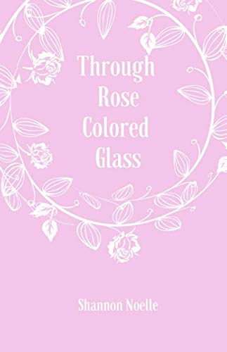 Through Rose Colored Glass