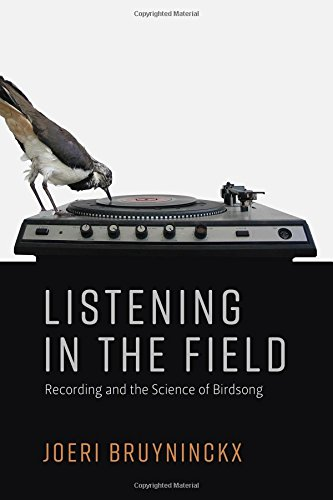 Listening in the Field: Recording and the Science of Birdsong (Inside Technology) by The MIT Press