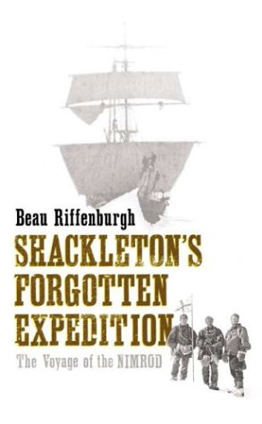 Shackleton's Forgotten Expedition: The Voyage of the Nimrod