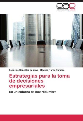 Estrategias para la toma de decisiones empresariales: En un entorno de incertidumbre (Spanish Edition)