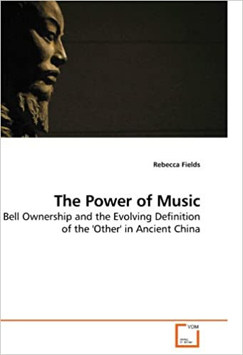 Book The Power of Music: Bell Ownership and the Evolving Definition of the 'Other' in Ancient China