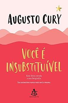 Você é insubstituível: Este livro revela a sua biografia por [Cury, Augusto]