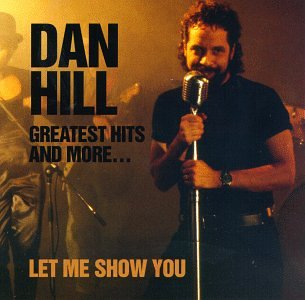 Greatest Hits And More: Let Me Show You (The Best Of Dan Hill)