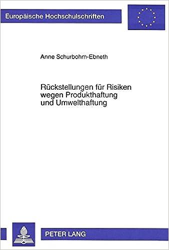 Rueckstellungen Fuer Risiken Wegen Produkthaftung Und Umwelthaftung (Europaeische Hochschulschriften / European University Studie)