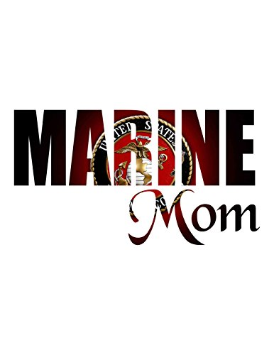 (Marine Mom Full Color/ Can be changed to Wife , Sister , Brother or Dad)