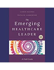 The Emerging Healthcare Leader: A Field Guide, Second Edition