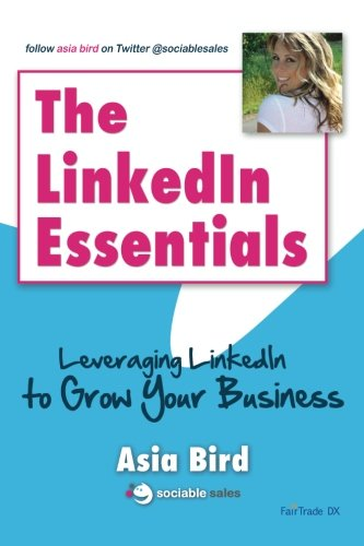 Download The LinkedIn Essentials: Leveraging LinkedIn to Grow Your Business ebook