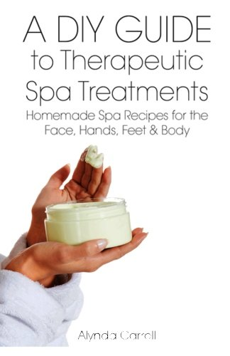 A DIY Guide to Therapeutic Spa Treatments: Homemade Spa Recipes for the Face, Hands, Feet, and Body (The Art of the Bath) (Volume 4) (The Ordinary Bath)