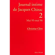 Journal intime de Jacques Chirac - tome 2 : Mai 1995 - mai 1996 (French Edition)