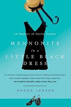 Mennonite in a Little Black Dress: A Memoir of Going Home by [Janzen, Rhoda]