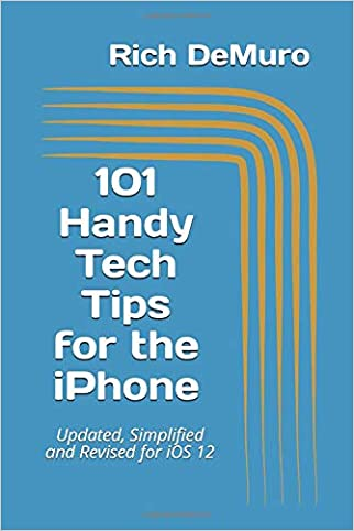 101 Handy Tech Tips for the iPhone: Updated, Simplified and Revised for iOS 12