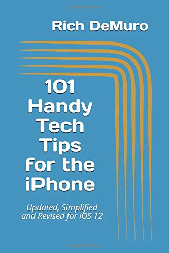 101 Handy Tech Tips for the iPhone Updated, Simplified and Revised for iOS 12 [DeMuro, Rich] (Tapa Blanda)