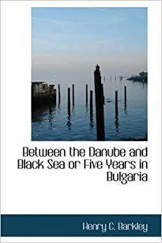 Between the Danube and Black Sea or Five Years in Bulgaria