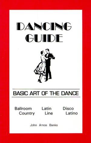 Dancing Guide: Basic Art of the Dance : Ballroom , Latin, Disco, Country, Line and Latino
