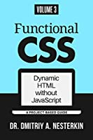 Functional CSS: Dynamic HTML without JavaScript (volume 3) Front Cover