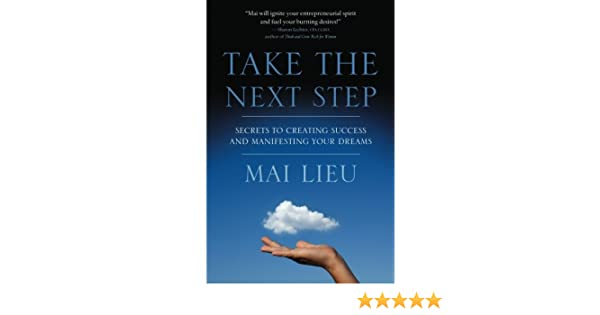 f7b2b3aa6caa27 Take the Next Step  Secrets to Creating Success and Manifesting Your  Dreams  Mai Lieu