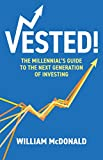 Vested: The Millennial's Guide to The Next Generation of Investing