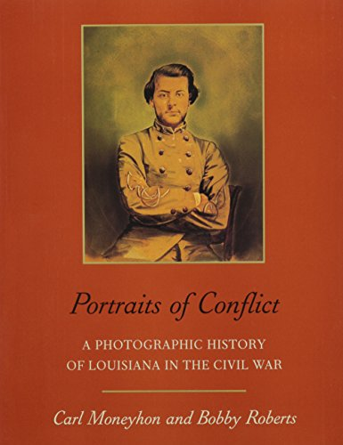 Portraits of Conflict: A Photographic History of Louisiana in the Civil War (Portraits of Conflict (Paperback))