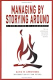 Managing by Storying Around, David M. Armstrong, 0964802716