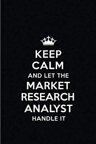 Keep Calm and Let the Market Research Analyst Handle It: Blank Lined 6x9 Market Research Analyst quote Journal/Notebooks as Gift for ... your spouse,lover,partner,friend or coworker
