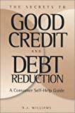 The Secrets to Good Credit and Debt Reduction, D. J. Williams, 097030370X