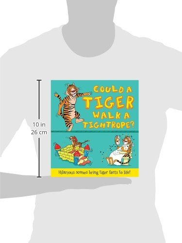 Could a Tiger Walk a Tightrope?: Hilarious scenes bring tiger facts to life (What if a)