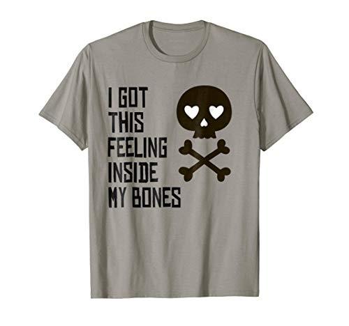I got this feeling inside my bones - Halloween Shirt
