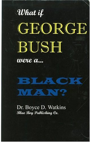 What If George Bush Were a Black Man?