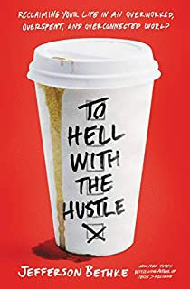 Book Cover: To Hell With the Hustle: Reclaiming Your Life in an Overworked, Overspent, and Overconnected World