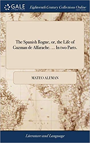 the spanish rogue or the life of guzman de alfarache in two parts aleman mateo 9781379281832 amazon com books amazon com