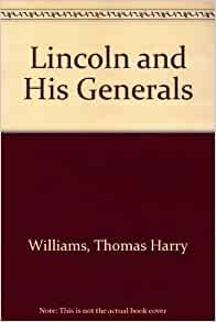 """a book review of t harry williams lincoln and his generals Lincoln and his generals (vintage civil war library) [t harry williams] on  amazoncom  in it t harry williams dramatizes lincoln's long and frustrating  search for an  review """"authoritative    a seminal work    williams's  assessment of  based on reading williams's book, it seems the only general  lincoln never."""